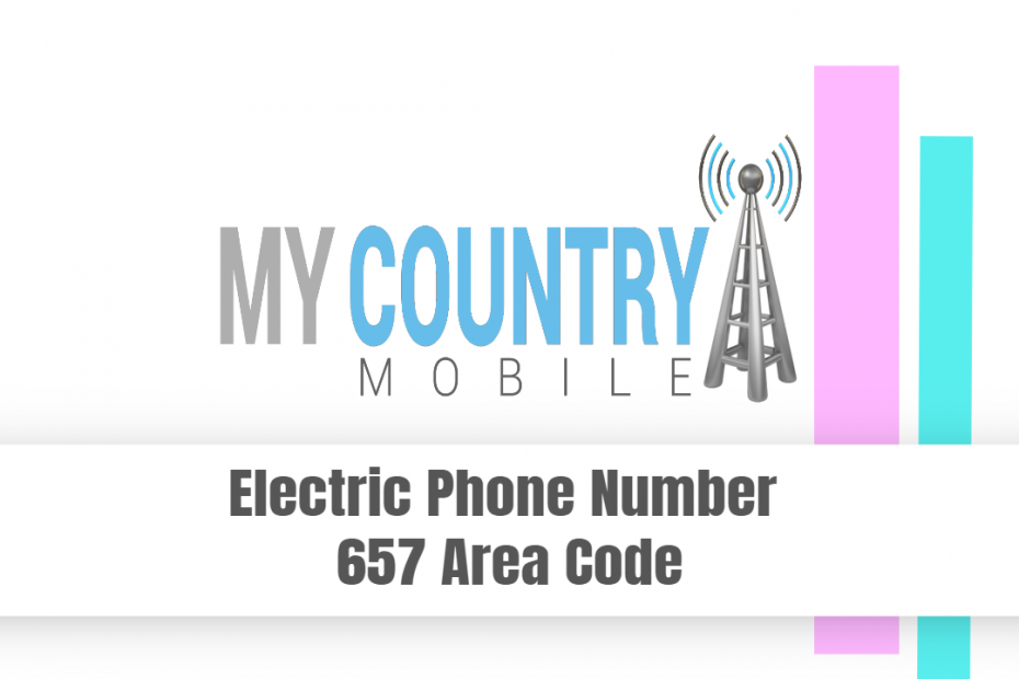 Electric Phone Number 657 Area Code - My Country Mobile