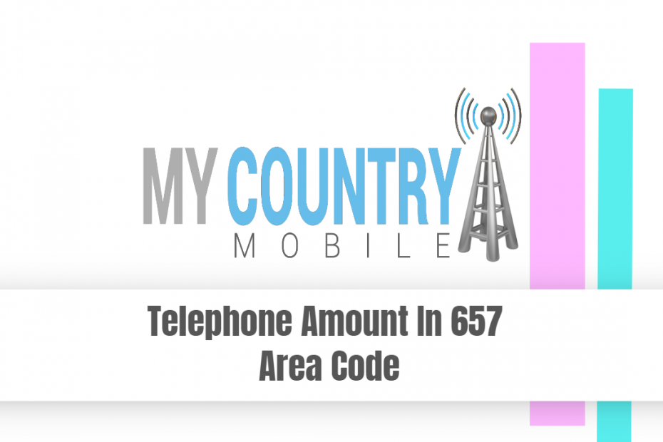 Telephone Amount In 657 Area Code - My Country Mobile