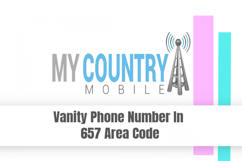 Vanity Phone Number In 657 Area Code - My Country Mobile